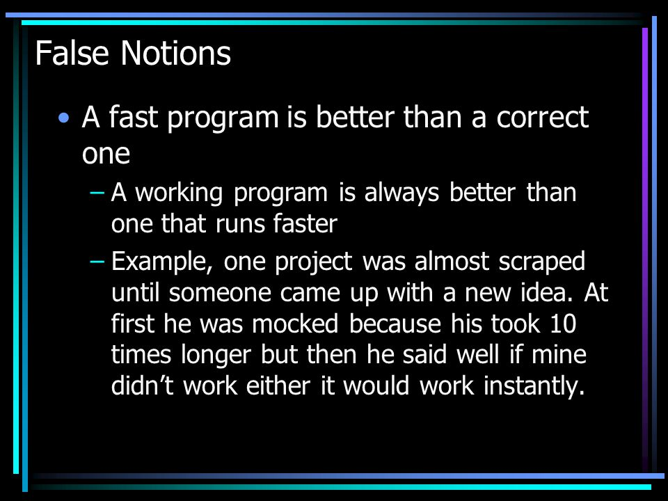 False Notions A fast program is better than a correct one