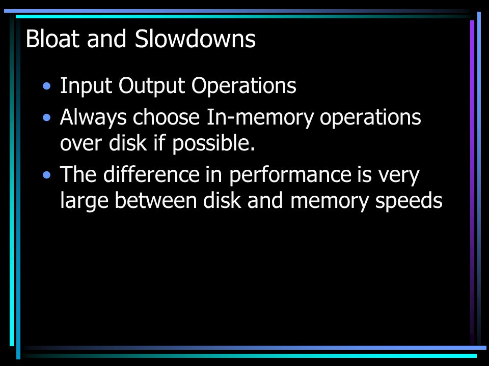 Bloat and Slowdowns Input Output Operations