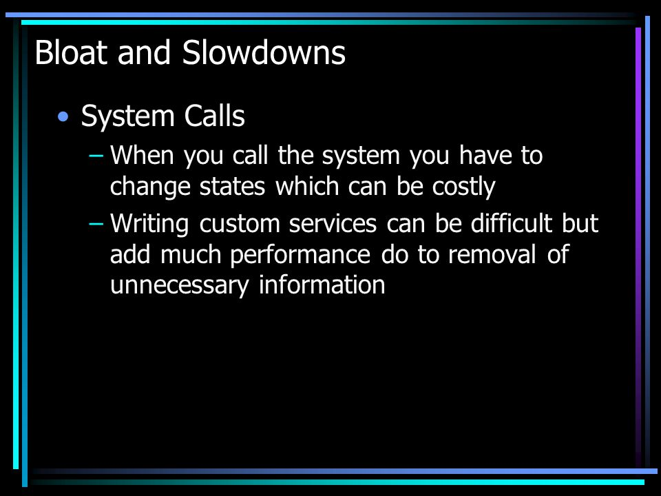 Bloat and Slowdowns System Calls