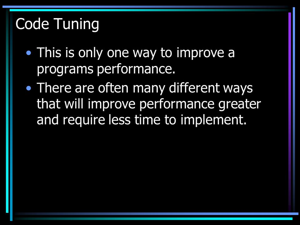 Code Tuning This is only one way to improve a programs performance.