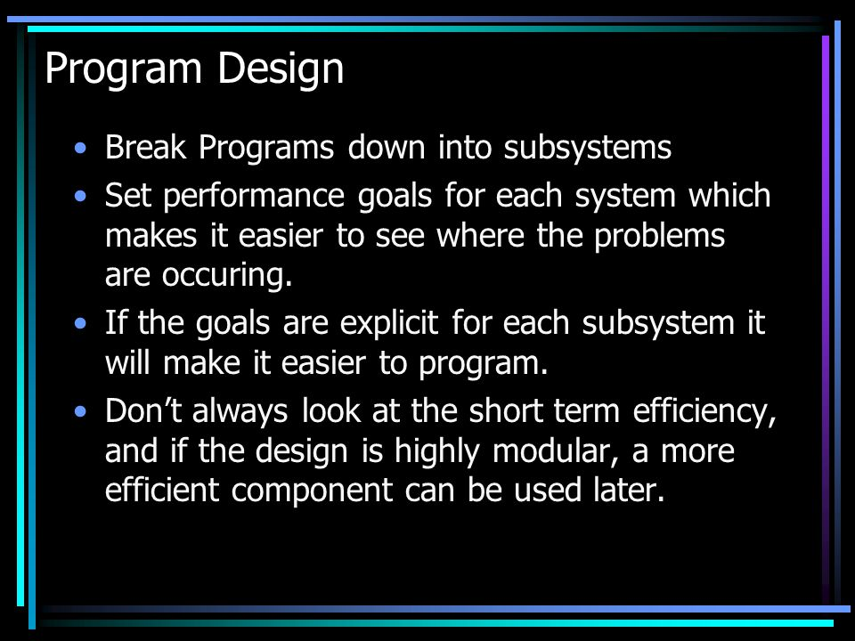 Program Design Break Programs down into subsystems