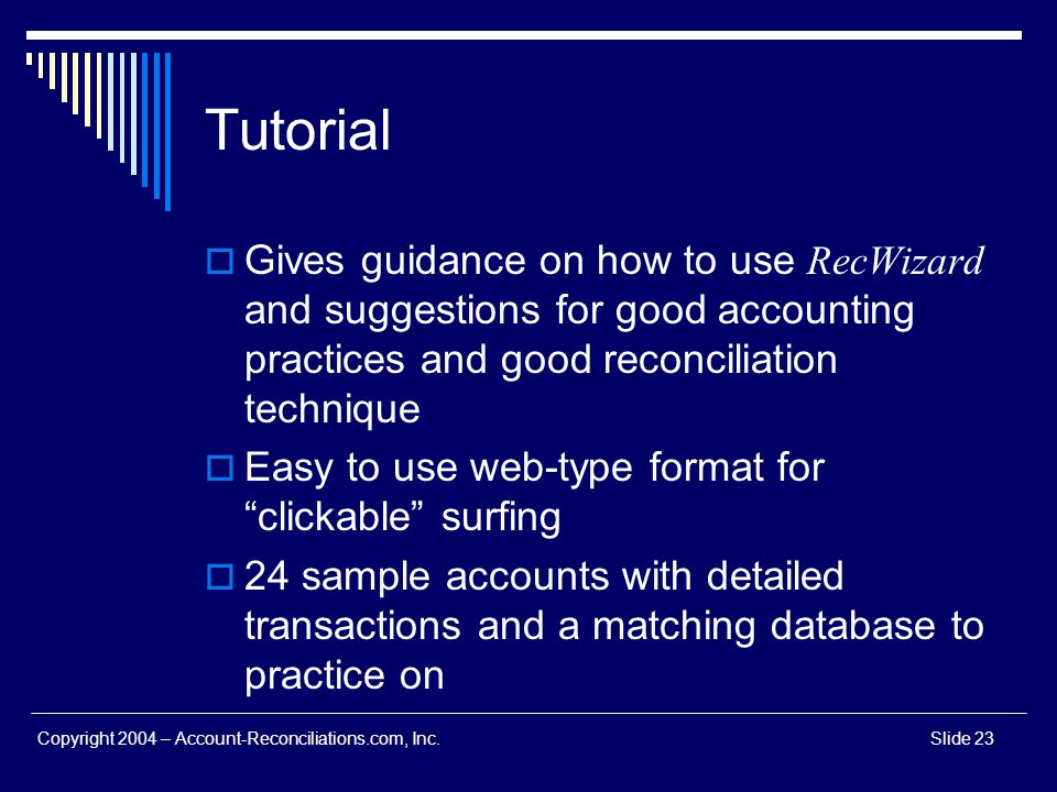 Tutorial Gives guidance on how to use RecWizard and suggestions for good accounting practices and good reconciliation technique.