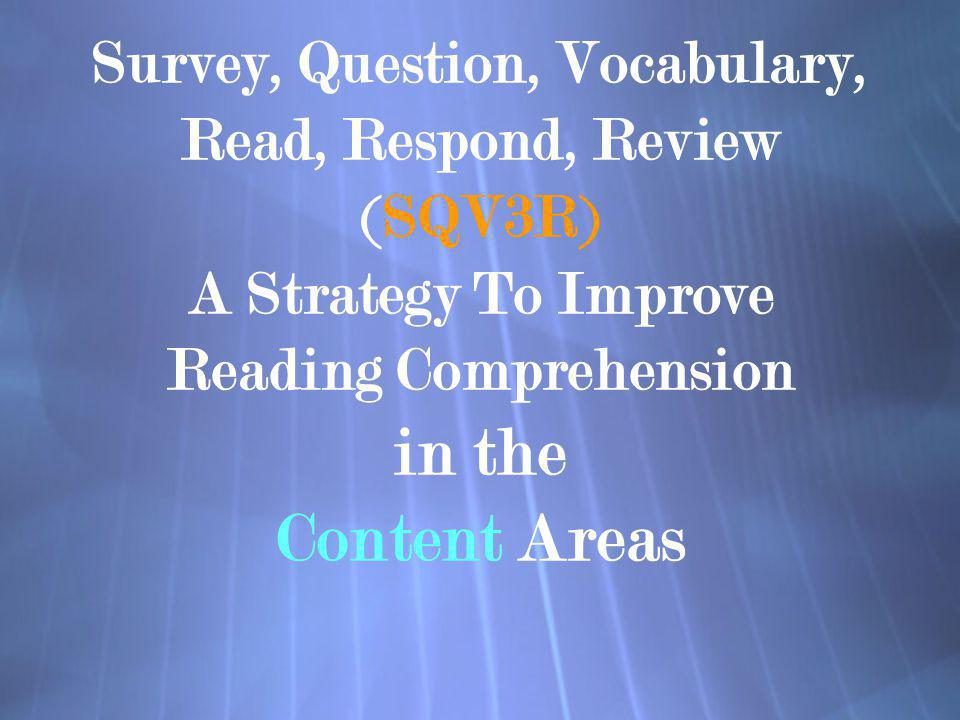 Survey, Question, Vocabulary, Read, Respond, Review (SQV3R) A Strategy To Improve Reading Comprehension in the Content Areas