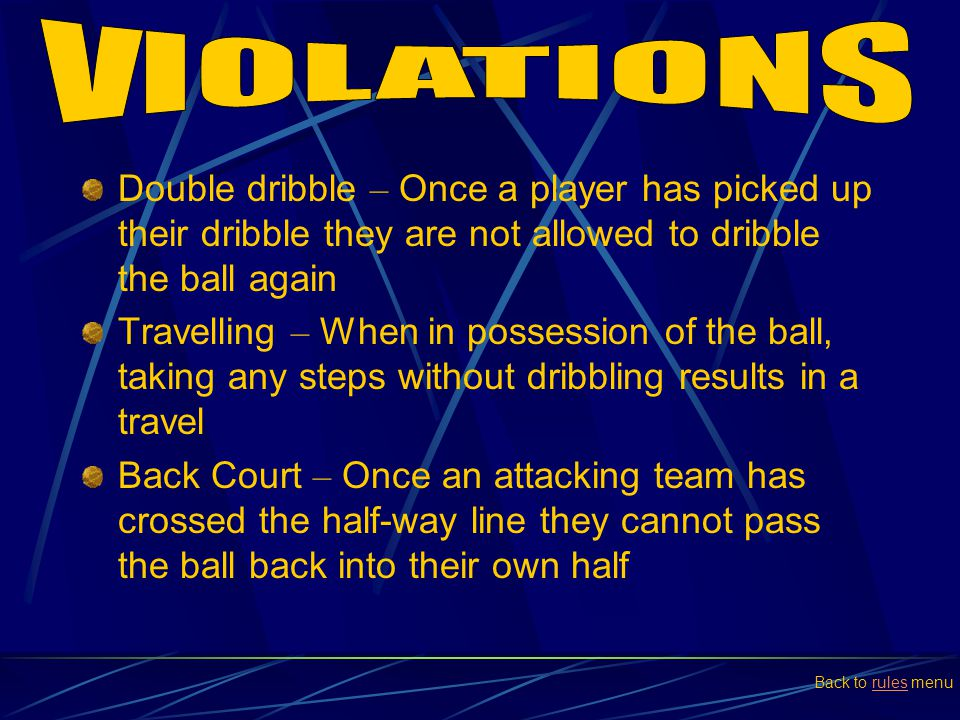 VIOLATIONS Double dribble – Once a player has picked up their dribble they are not allowed to dribble the ball again.