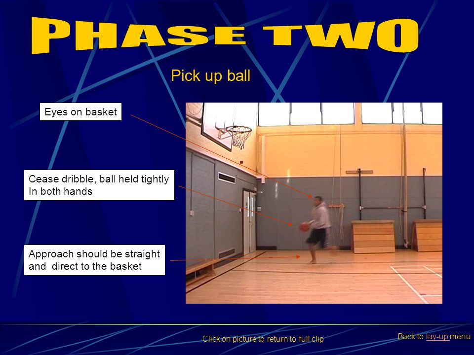 PHASE TWO Pick up ball Eyes on basket Cease dribble, ball held tightly