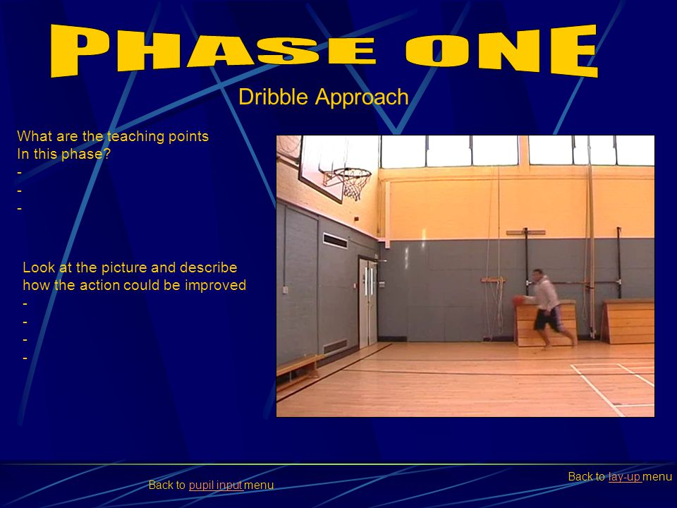 PHASE ONE Dribble Approach What are the teaching points In this phase