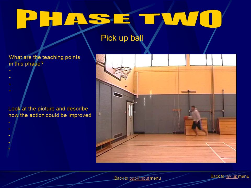 PHASE TWO Pick up ball What are the teaching points in this phase -