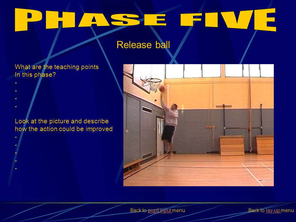 PHASE FIVE Release ball What are the teaching points In this phase -