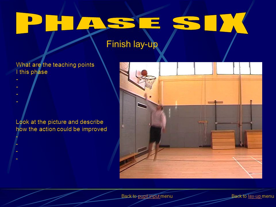 PHASE SIX Finish lay-up What are the teaching points I this phase -
