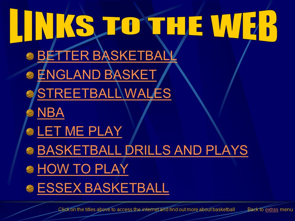 LINKS TO THE WEB BETTER BASKETBALL ENGLAND BASKET STREETBALL WALES NBA