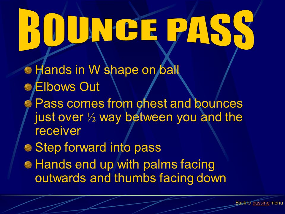 BOUNCE PASS Hands in W shape on ball Elbows Out