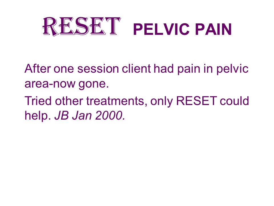 RESET PELVIC PAIN After one session client had pain in pelvic area-now gone.