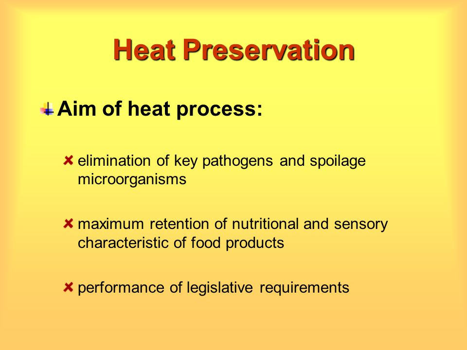 Heat Preservation Aim of heat process: