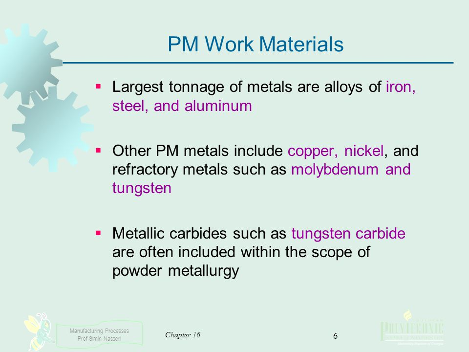 PM Work Materials Largest tonnage of metals are alloys of iron, steel, and aluminum.