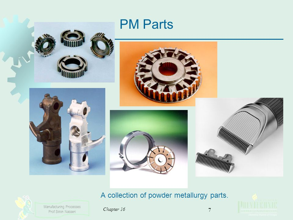 PM Parts A collection of powder metallurgy parts. Chapter 16