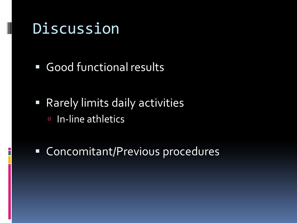 Discussion Good functional results Rarely limits daily activities