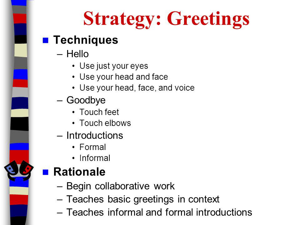 Strategy: Greetings Techniques Rationale Hello Goodbye Introductions
