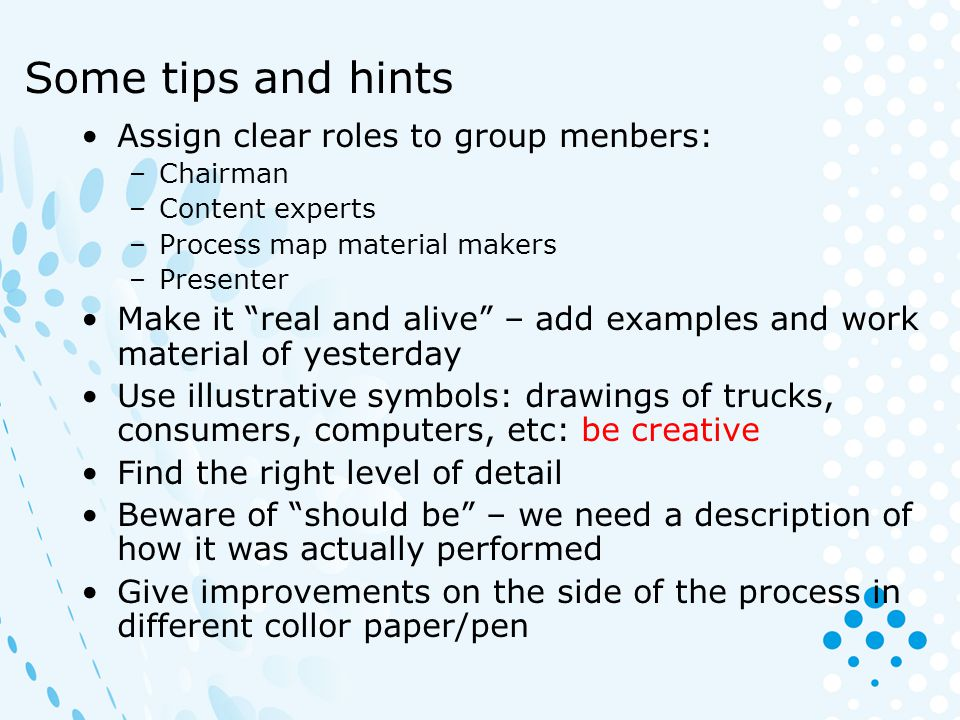 Some tips and hints Assign clear roles to group menbers:
