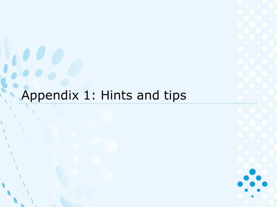 Appendix 1: Hints and tips