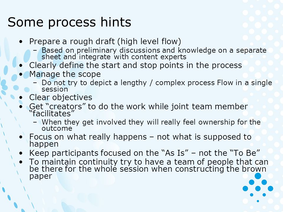 Some process hints Prepare a rough draft (high level flow)