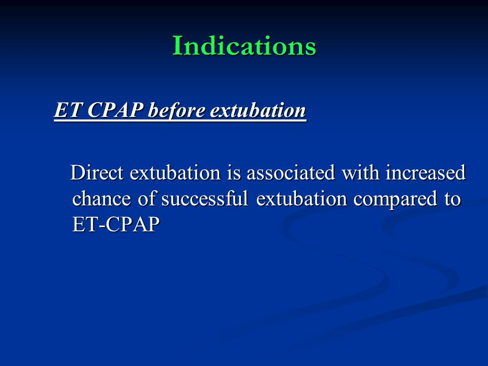 Indications ET CPAP before extubation