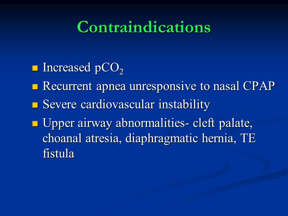 Contraindications Increased pCO2