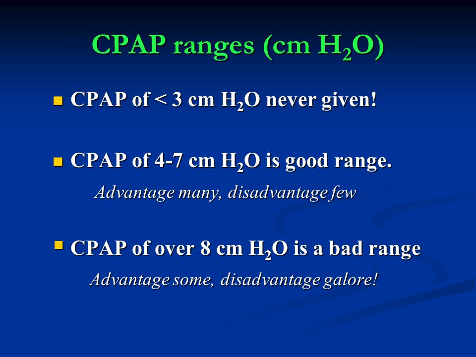CPAP ranges (cm H2O) CPAP of < 3 cm H2O never given!