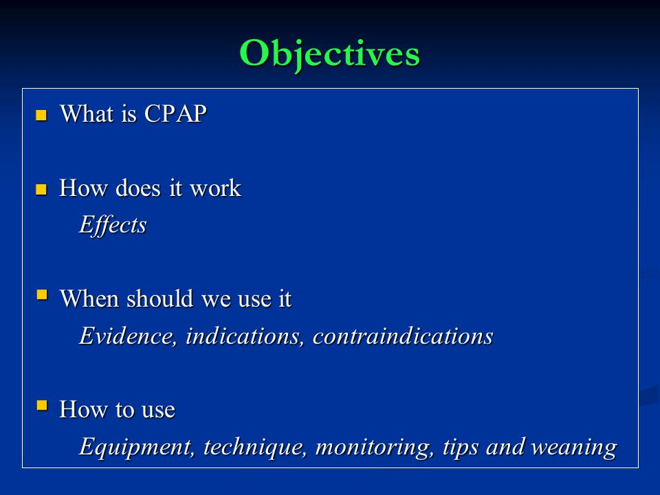 Objectives What is CPAP How does it work Effects When should we use it