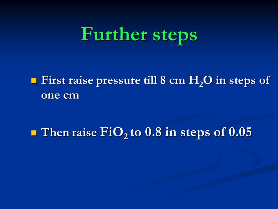 Further steps First raise pressure till 8 cm H2O in steps of one cm