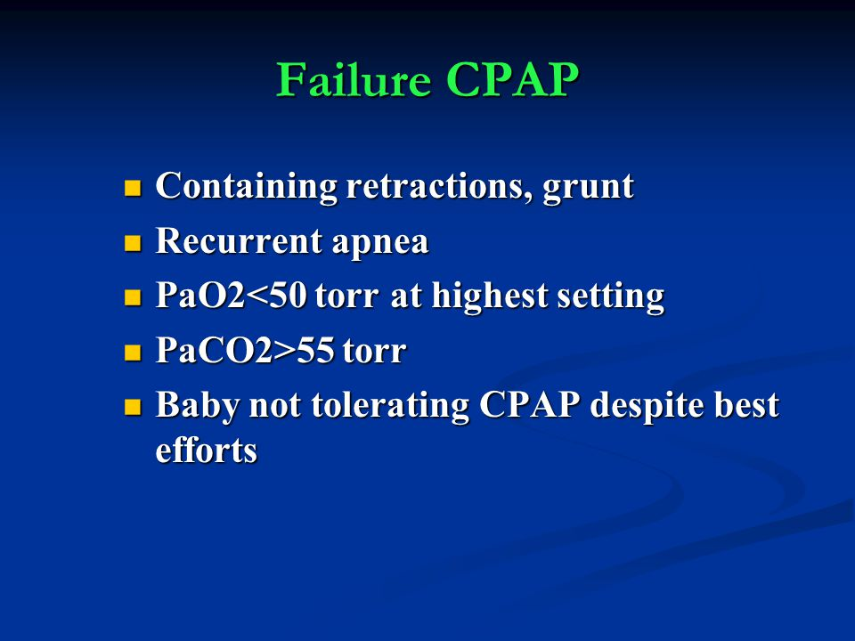 Failure CPAP Containing retractions, grunt Recurrent apnea