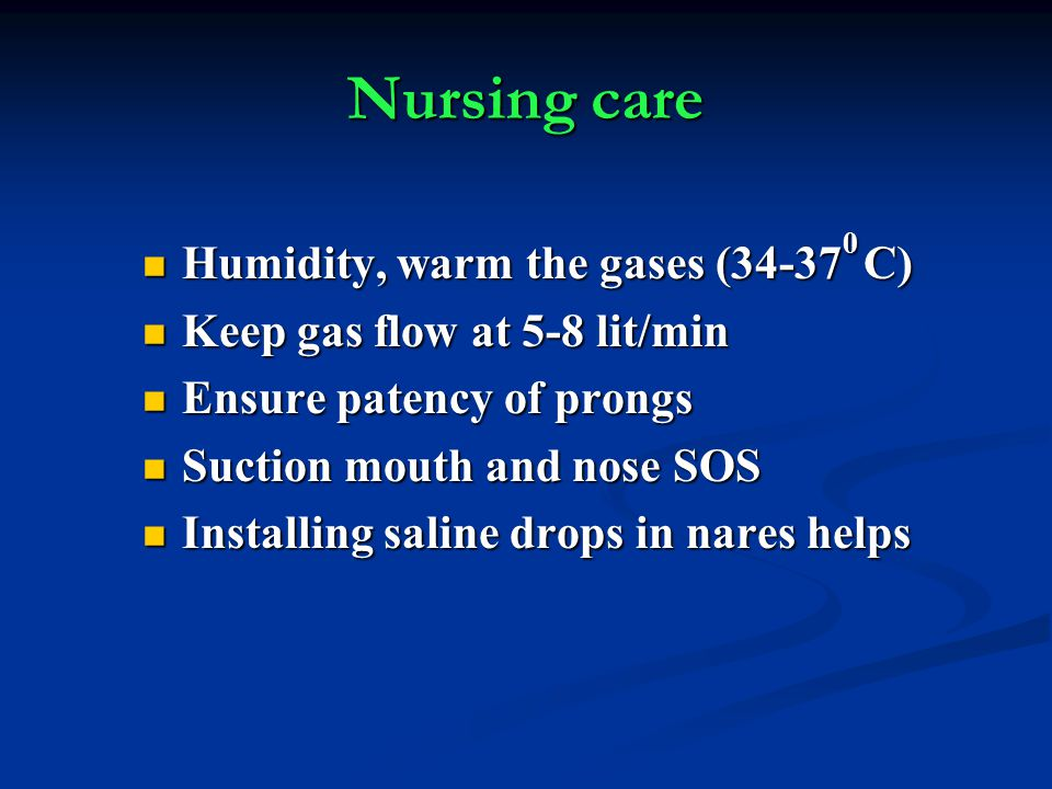 Nursing care Humidity, warm the gases (34-370 C)