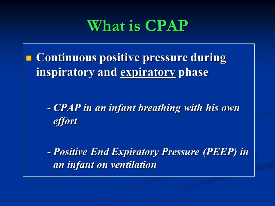 What is CPAP Continuous positive pressure during inspiratory and expiratory phase. - CPAP in an infant breathing with his own effort.