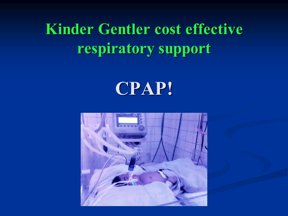 Kinder Gentler cost effective respiratory support CPAP!