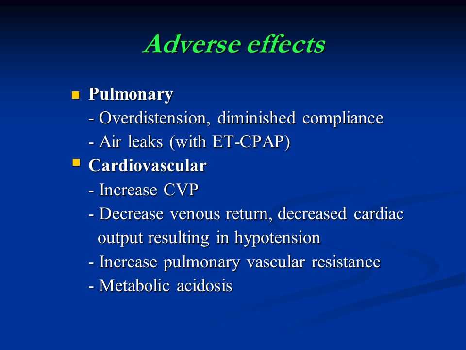 Adverse effects Pulmonary - Overdistension, diminished compliance