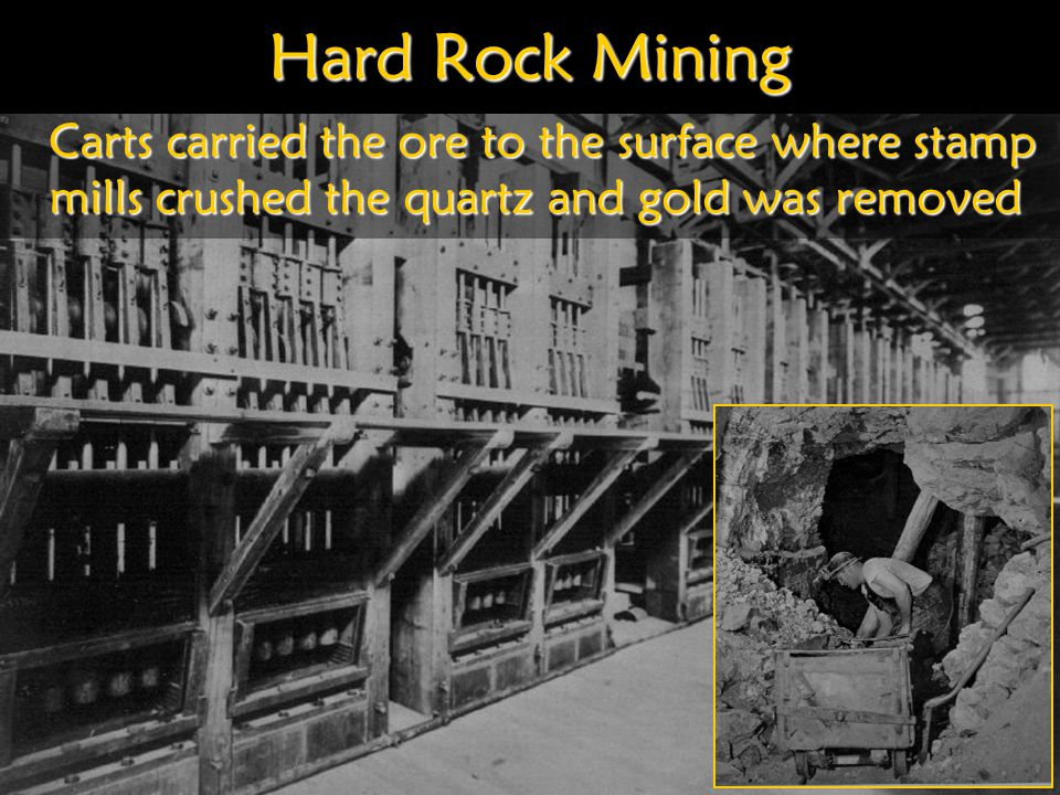 Hard Rock Mining Carts carried the ore to the surface where stamp mills crushed the quartz and gold was removed.