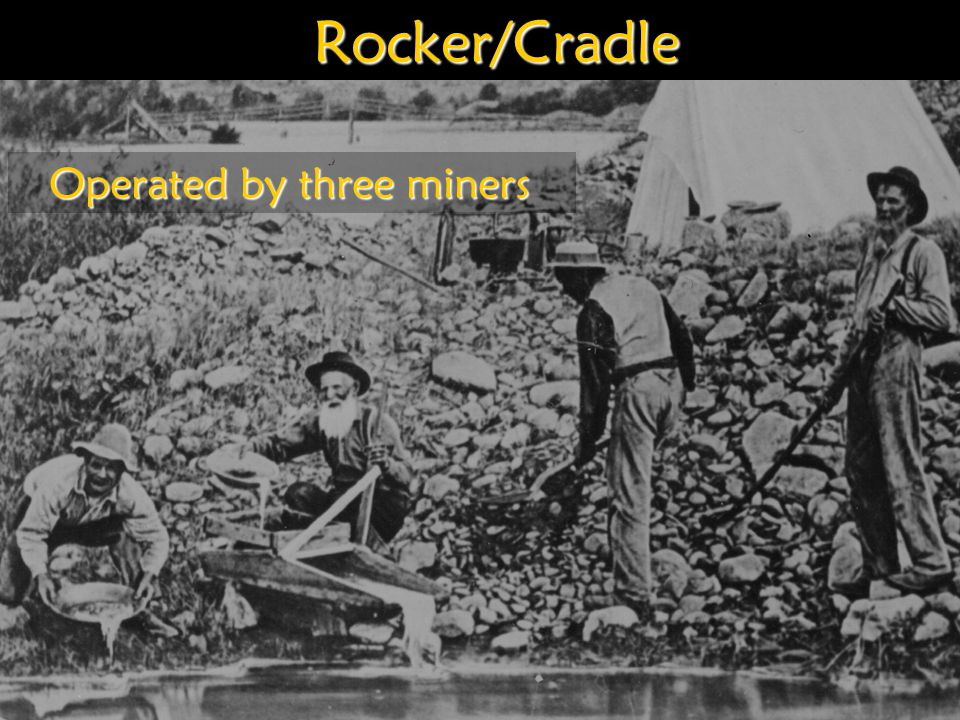 Rocker/Cradle Operated by three miners