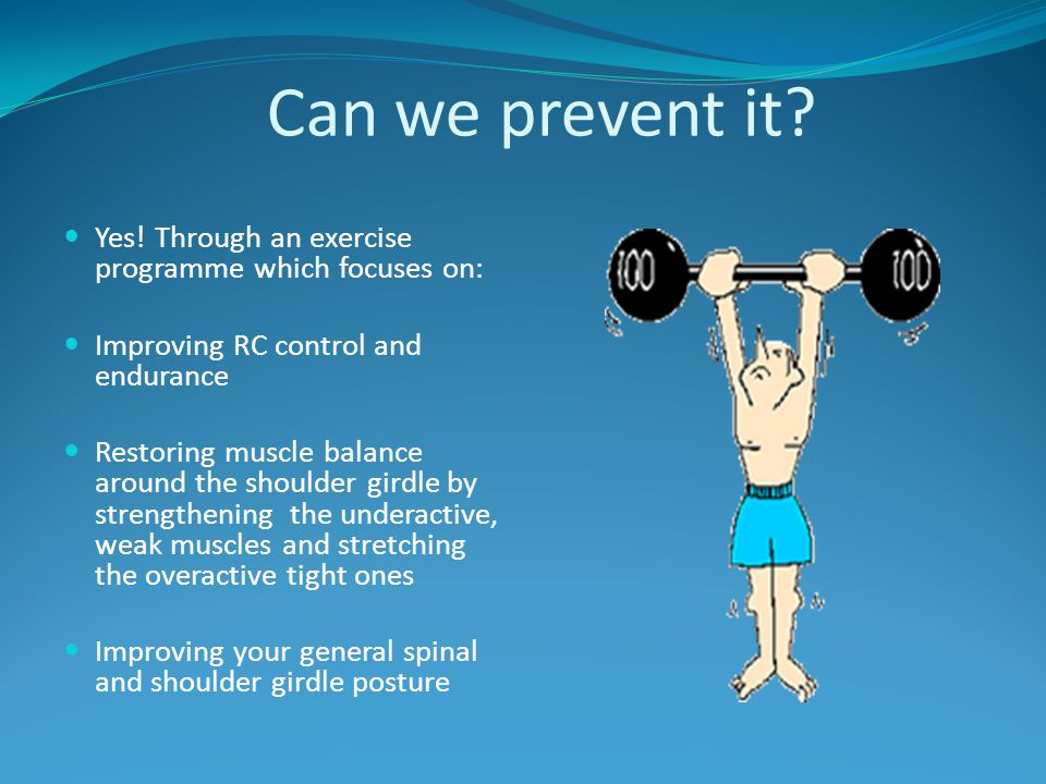 Can we prevent it Yes! Through an exercise programme which focuses on: Improving RC control and endurance.