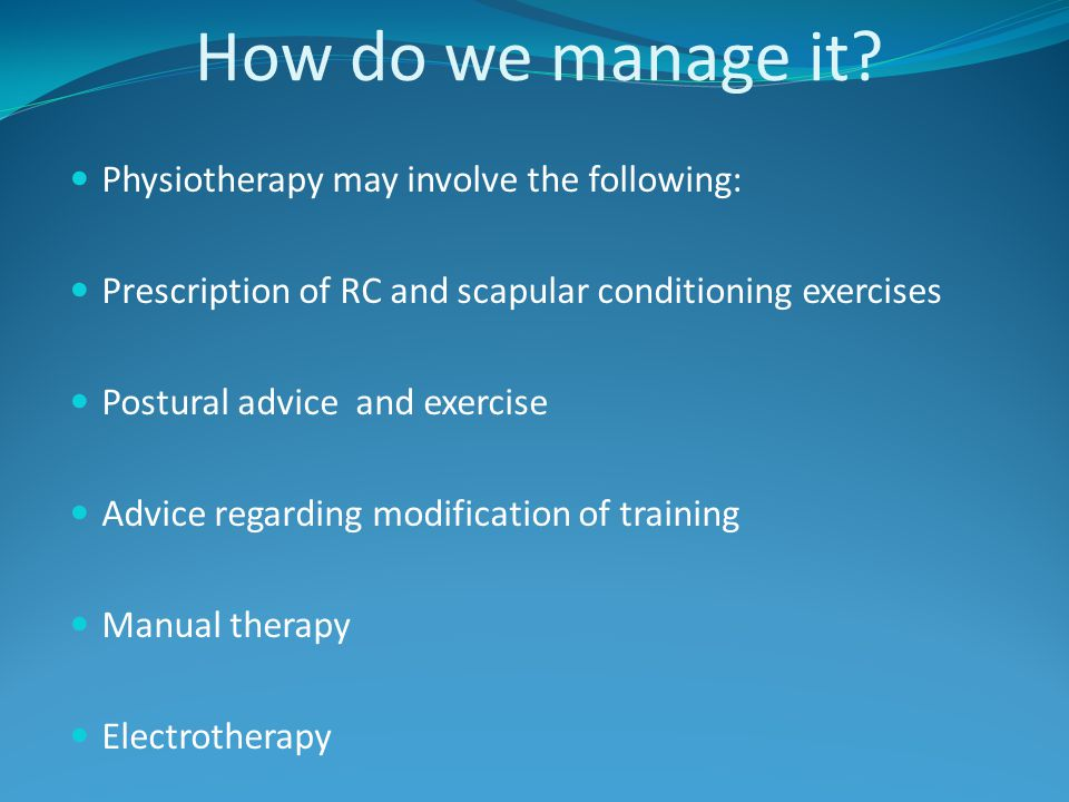 How do we manage it Physiotherapy may involve the following: