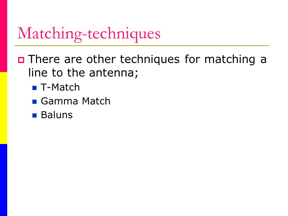 Matching-techniques There are other techniques for matching a line to the antenna; T-Match. Gamma Match.