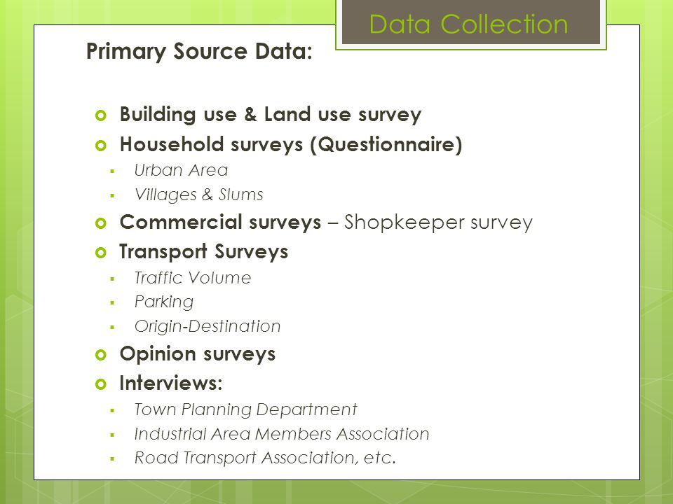 Data Collection Primary Source Data: Building use & Land use survey