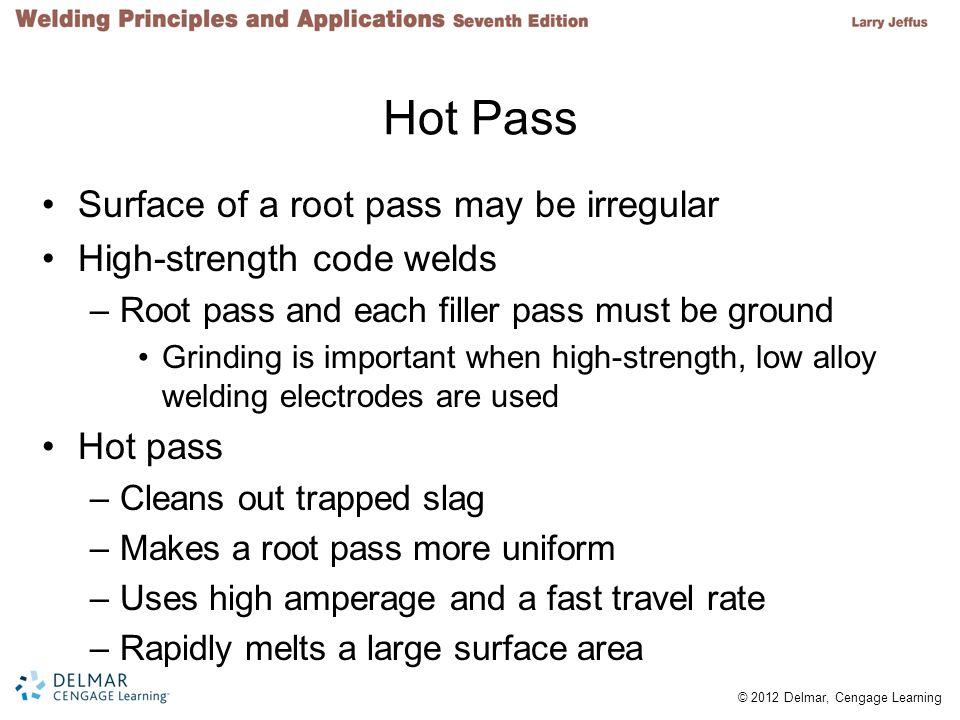 Hot Pass Surface of a root pass may be irregular