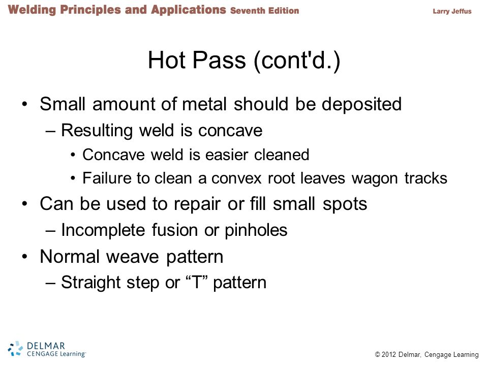 Hot Pass (cont d.) Small amount of metal should be deposited