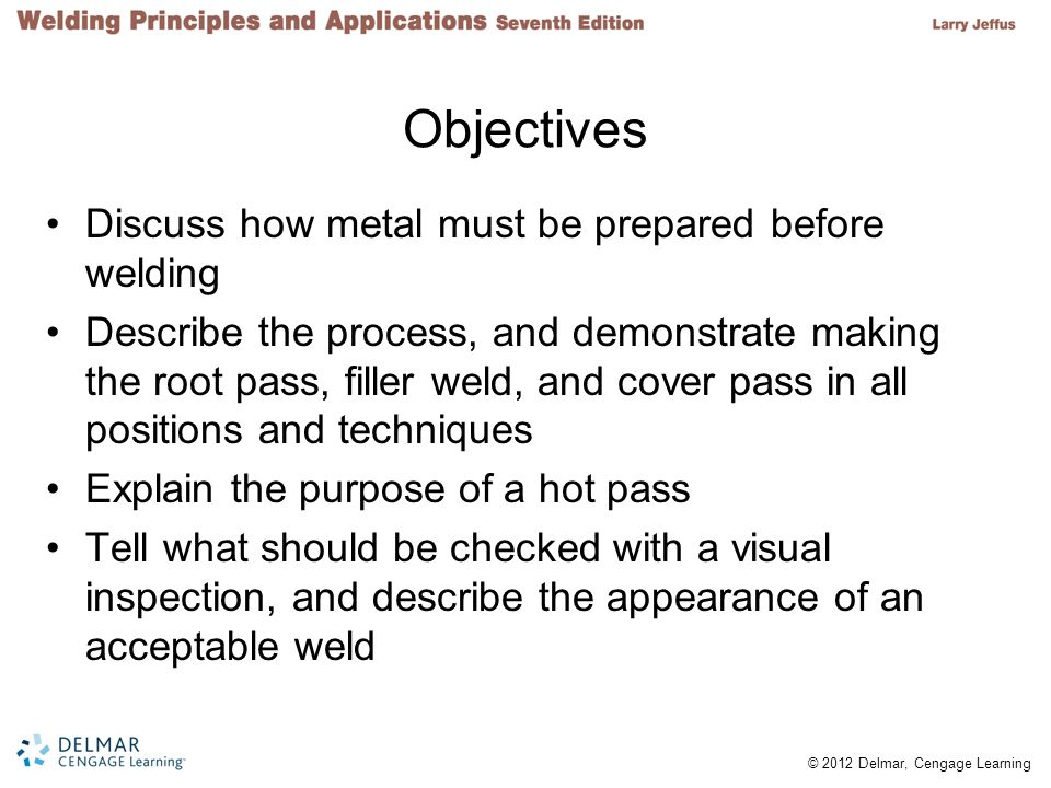 Objectives Discuss how metal must be prepared before welding