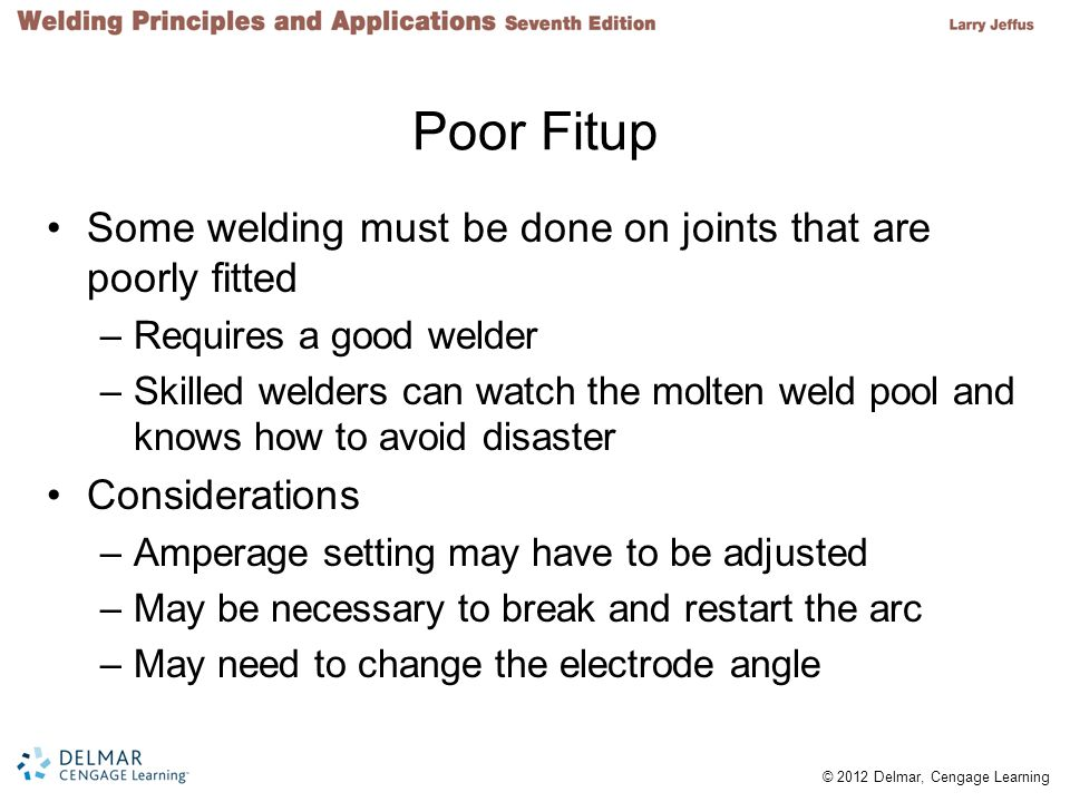 Poor Fitup Some welding must be done on joints that are poorly fitted