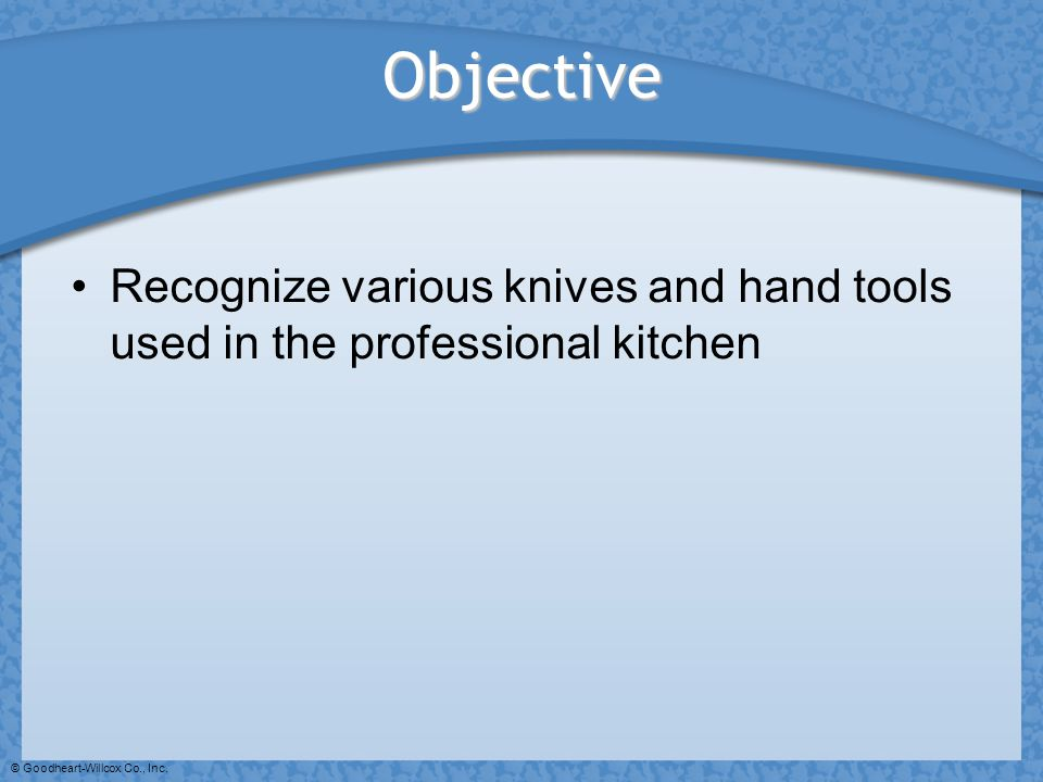 Objective Recognize various knives and hand tools used in the professional kitchen.