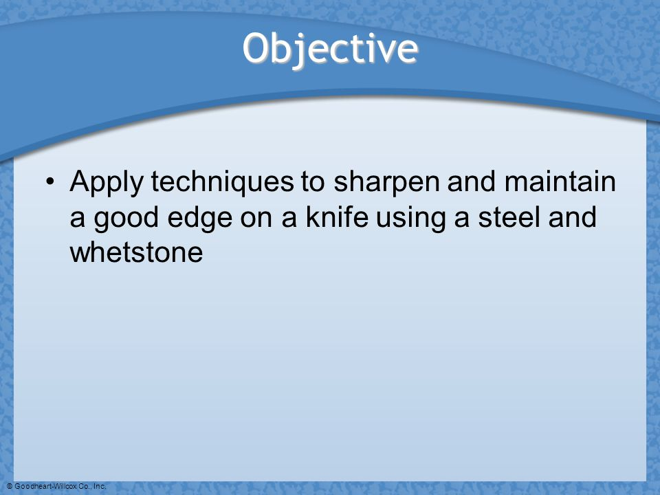 Objective Apply techniques to sharpen and maintain a good edge on a knife using a steel and whetstone.