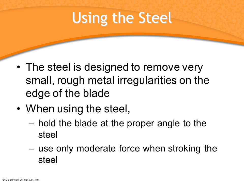 Using the Steel The steel is designed to remove very small, rough metal irregularities on the edge of the blade.