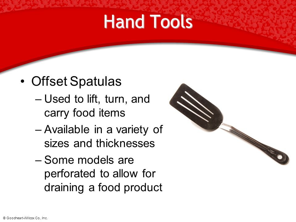 Hand Tools Offset Spatulas Used to lift, turn, and carry food items