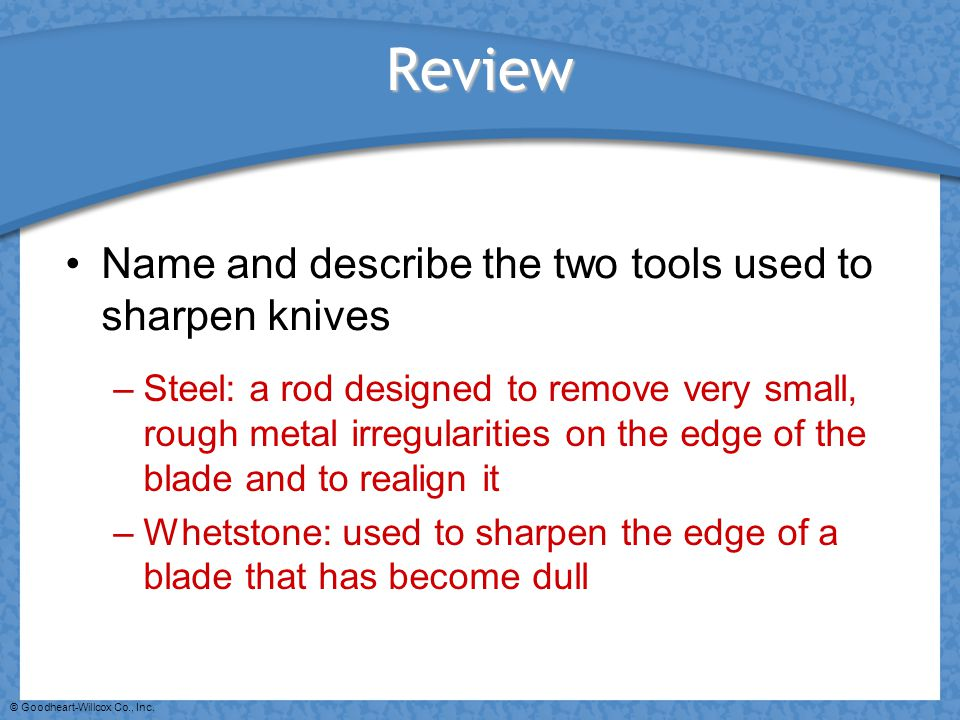 Review Name and describe the two tools used to sharpen knives