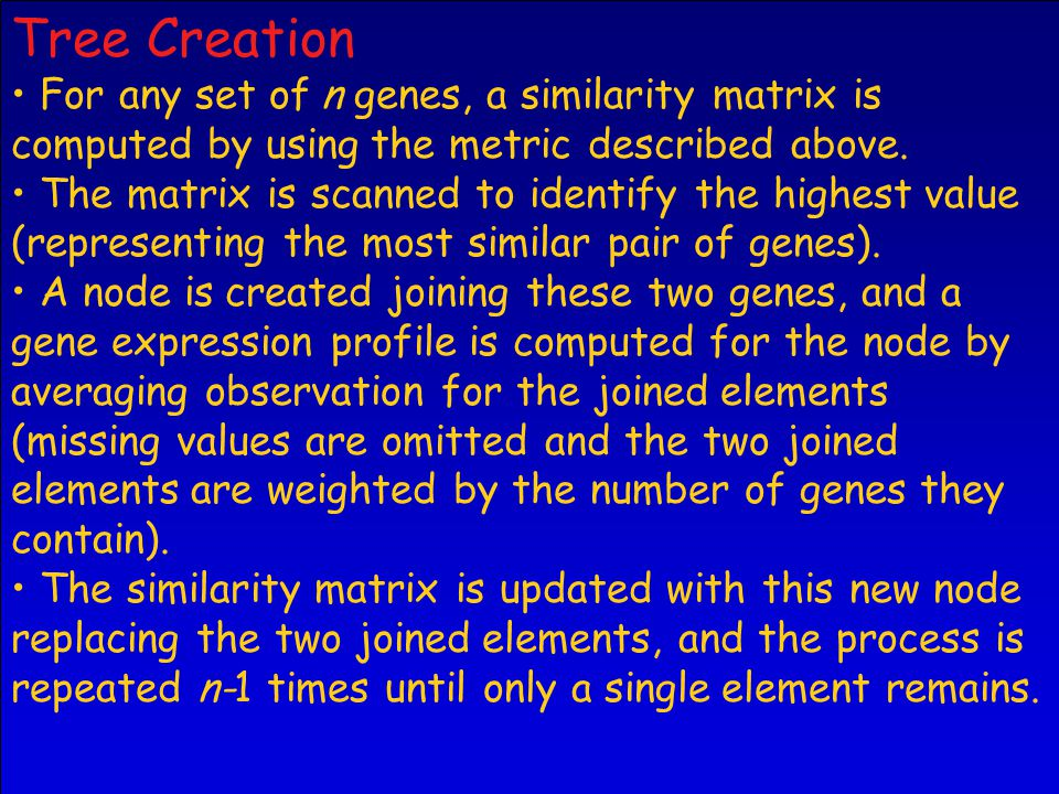 Tree Creation For any set of n genes, a similarity matrix is computed by using the metric described above.